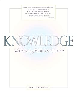 Knowledge, The Essence of World Scriptures by [Robinett, Patricia]