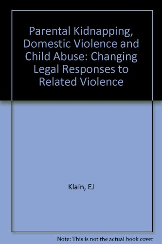 Parental Kidnapping, Domestic Violence and Child Abuse: Changing Legal Responses to Related Violence