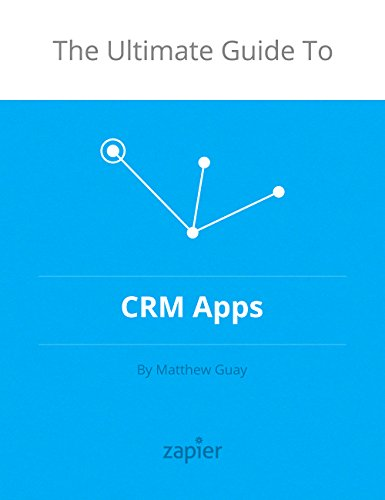 The Ultimate Guide to CRM Apps (Zapier App Guides Book 1)