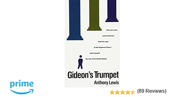 gideon s trumpet how one man a poor prisoner took his case to gideon s trumpet how one man a poor prisoner took his case to the supreme court and changed the law of the united states anthony lewis 9780679723127