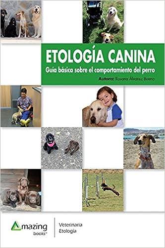 ETOLOGÍA CANINA: Guía básica sobre el comportamiento del perro (Spanish Edition): ROSANA ALVAREZ BUENO: 9788417403027: Amazon.com: Books