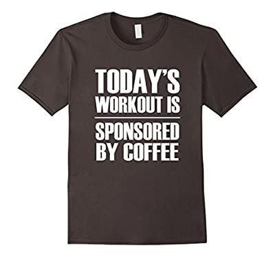 Today's Workout Is Sponsored By Coffee - Funny Gym T-Shirt
