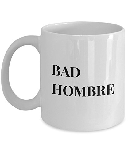 Bad Hombre - Funny and Unique Political Mug - Coffee Cup - AIE Inspirations (Good Funny Halloween Costumes)