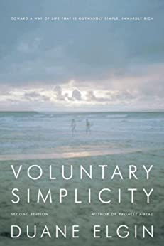 Voluntary Simplicity Second Revised Edition: Toward a Way of Life That Is Outwardly Simple, Inwardly Rich by [Elgin, Duane]