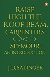 Raise High the Roof Beam, Carpenters; And, Seymour: An Introduction