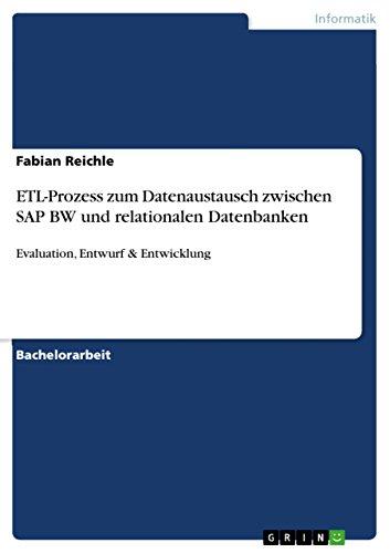 Download ETL-Prozess zum Datenaustausch zwischen SAP BW und relationalen Datenbanken: Evaluation, Entwurf  & Entwicklung (German Edition) Pdf