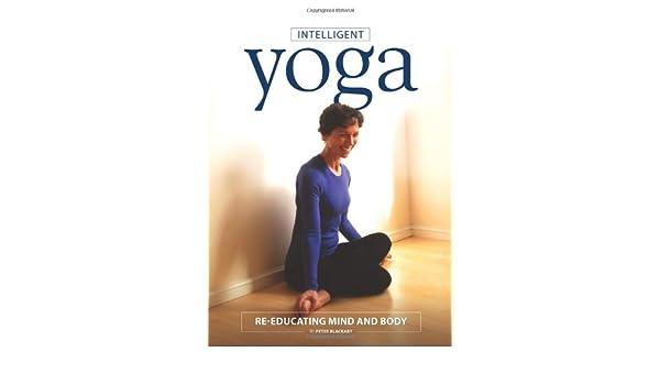 Intelligent Yoga: Re-educating Mind and Body: Amazon.es ...
