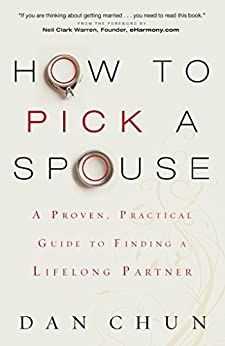 How to Pick a Spouse: A Proven, Practical Guide to Finding a Lifelong Partner by [Chun, Dan]