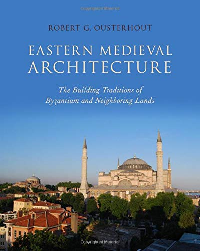 Eastern Medieval Architecture: The Building Traditions of Byzantium and Neighboring Lands (Onassis Series in Hellenic Culture)