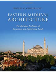 Eastern Medieval Architecture: The Building Traditions of Byzantium and Neighboring Lands