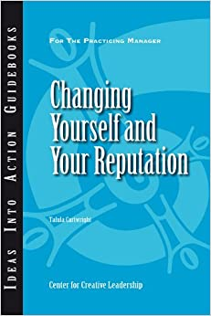 Book Changing Yourself and Your Reputation (J-B CCL (Center for Creative Leadership))