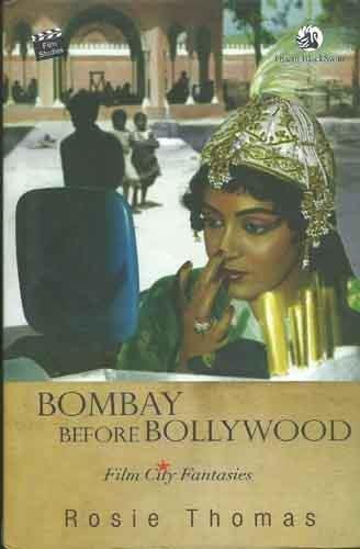 Bombay Before Bollywood: Film City Fantasies
