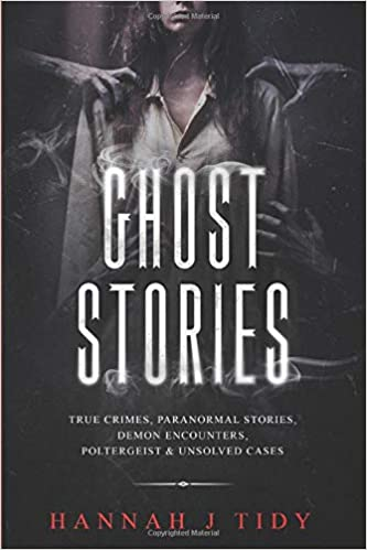 Ghost Stories: True crimes, Paranormal stories, Demon encounters, poltergeist & unsolved cases. Paperback – October 6, 2019