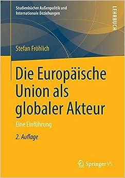 Book Die Europäische Union als globaler Akteur: Eine Einführung (Studienbücher Außenpolitik und Internationale Beziehungen)