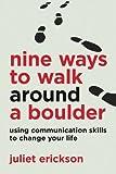 Nine Ways to Walk Around a Boulder: Using Communication Skills to Change Your Life