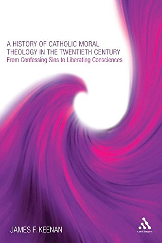 A History of Catholic Moral Theology in the Twentieth Century: From Confessing Sins to Liberating Consciences