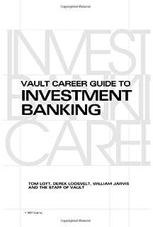 Vault career guide to investment banking by tom lott, derek.