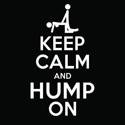 Sex Keep Calm and Hump On Vinyl Decal Sticker | Cars Trucks Vans Windows Laptops Walls Cups | White | 5.5 X 3.1 Inches | KCD1856 (The Best Squirting Orgasm)
