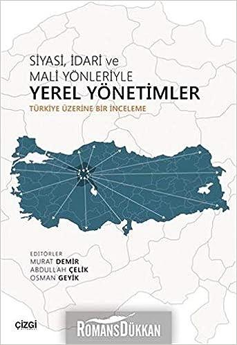Siyasi Idari Ve Mali Yönleriyle Yerel Yönetimler Türkiye üzerine Bir Inceleme Murat Demir Osman Geyik Abdullah çelik 9786051963501 Books