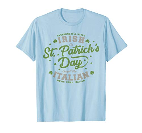 Everyone Is A Irish St Patricks Day Except Italians T Shirt (Irish Italian St Patricks Day T Shirts)