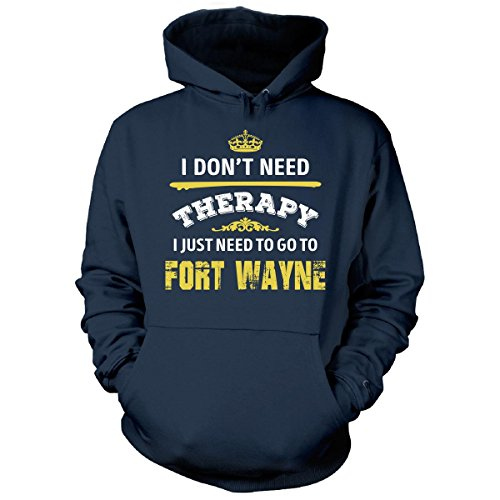 Don't Need Therapy Need To Go To Fort Wayne City. Cool Gift - Hoodie (Halloween City Fort Wayne)