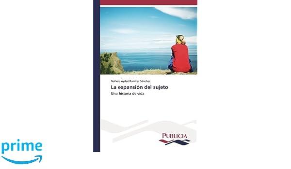 La expansión del sujeto: Una historia de vida (Spanish Edition): Nohora Aydeé Ramírez Sánchez: 9783841683601: Amazon.com: Books