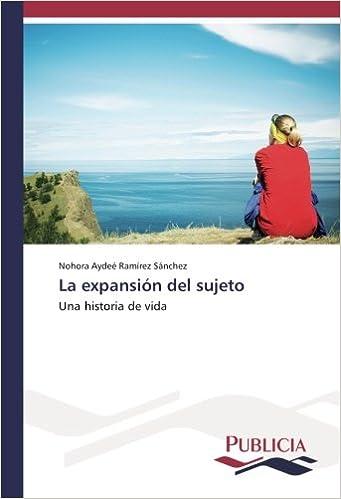 La expansión del sujeto: Una historia de vida: Amazon.es: Nohora Aydeé Ramírez Sánchez: Libros