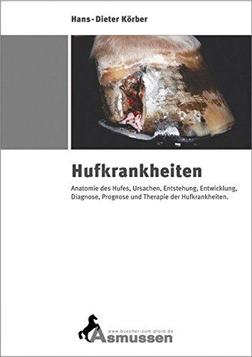 Hufkrankheiten: Anatomie des Hufes, Ursachen, Entstehung, Entwicklung, Diagnose, Prognose und Therapie der Hufkrankheiten