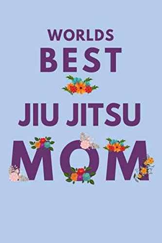 - Worlds Best Jiu Jitsu Mom: Novelty Mothers Day Gifts for Mom. Funny and Meaningful Lined Notebook Journal