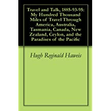 Travel and Talk, 1885-93-95: My Hundred Thousand Miles of Travel Through America, Australia, Tasmania, Canada, New Zealand, Ceylon, and the Paradises of the Pacific