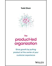 The Product-Led Organization: Drive Growth By Putting Product at the Center of Your Customer Experience