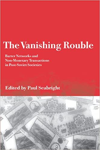 The Vanishing Rouble: Barter Networks and Non-Monetary Transactions in Post-Soviet Societies