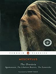 Aeschylus I: Oresteia: Agamemnon, The Libation Bearers, The Eumenides