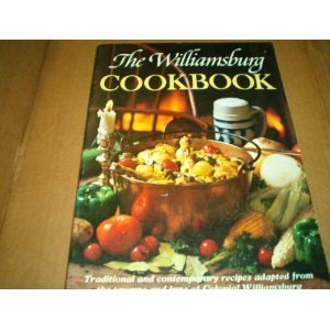 The Williamsburg cookbook: Traditional and contemporary recipes adapted from the taverns and inns of Colonial - Tavern Williamsburg Colonial