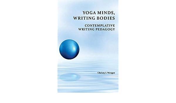 Yoga Minds, Writing Bodies: Contemplative Writing Pedagogy ...