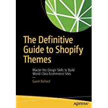 The Definitive Guide to Shopify Themes: Master the Design Skills to Build World-Class Ecommerce Sites