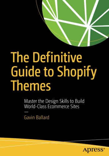 The Definitive Guide To Shopify Themes  Master The Design Skills To Build World Class Ecommerce Sites