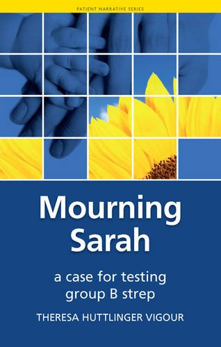 Mourning Sarah: A Case for Testing Group B Strep (Patient Narratives Series)
