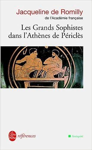 Les grands sophistes dans l'Athènes de Périclès - Jacqueline de Romilly