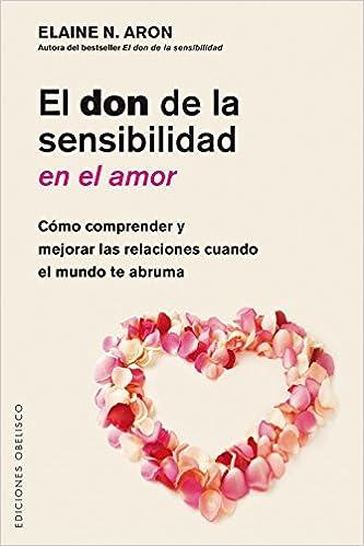 El Don de la sensibilidad del Amor (PSICOLOGÍA): Amazon.es: Elaine N. Aron: Libros