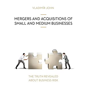 Mergers and acquisitions of small and medium businesses (The truth revealed about business risk) Audiobook