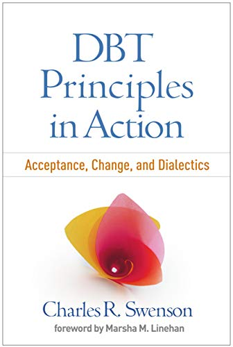 DBT Principles in Action: Acceptance, Change, and Dialectics (Skills Training Manual For Treating Borderline Personality Disorder)