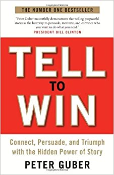 Tell to Win: Connect, Persuade and Triumph with the Hidden Power of Story by Peter Guber (2-Aug-2012)