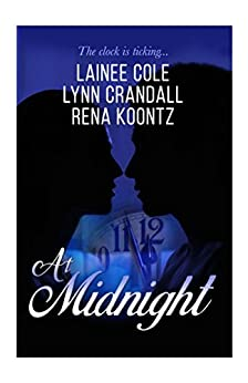 At Midnight: Three talented authors. Three love stories. Three approaching deadlines. by [Crandall, Lynn, Cole, Lainee, Koontz, Rena]
