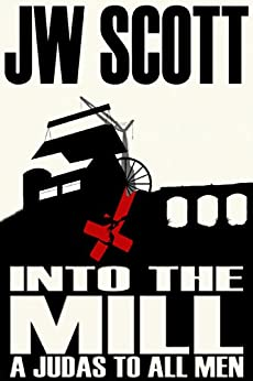 Into the Mill: A Judas to all Men by [Scott, JW]