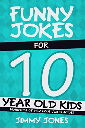 Funny Jokes For 10 Year Old Kids: Hundreds of really funny, hilarious Jokes, Riddles, Tongue Twisters and Knock Knock Jokes for 10 year old kids! (Funny Jokes Series All Ages 5-12!) ()