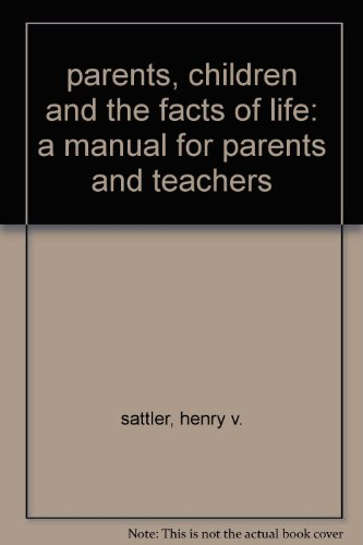 parents, children and the facts of life: a manual for parents and teachers