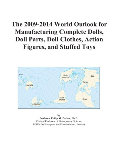 The 2009-2014 World Outlook for Manufacturing Complete Dolls, Doll Parts, Doll Clothes, Action Figures, and Stuffed Toys