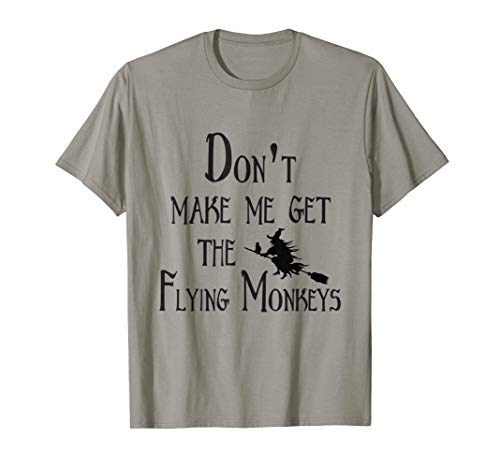 Don't Make Me Get The Flying Monkeys Funny Halloween Tee]()