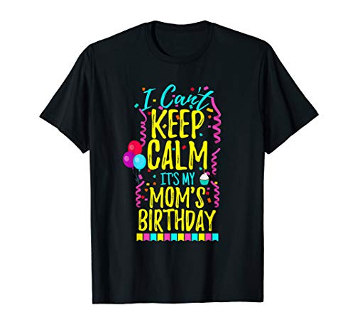 I Can't Keep Calm It's My Mom's Birthday Party T-Shirt Gift